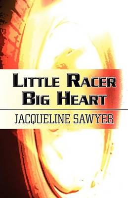 Little Racer Big Heart by Jacqueline Sawyer