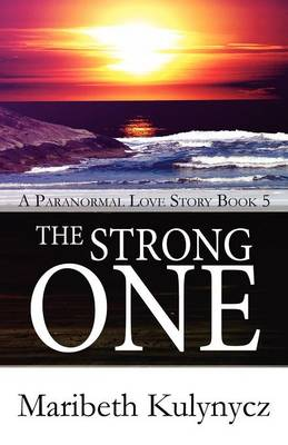 The Strong One A Paranormal Love Story Book 5 by Maribeth Kulynycz