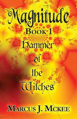 Magnitude Book 1 Hammer of the Witches by Marcus J McKee