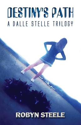 Destiny's Path A Dalle Stelle Trilogy by Robyn Steele
