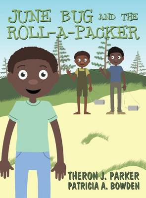 June Bug and the Roll-A-Packer by Theron J Parker, Patricia A Heggs, Theron J Parker, Patricia a Heggs