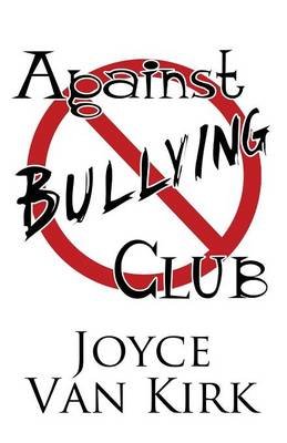 Against Bullying Club by Joyce Van Kirk
