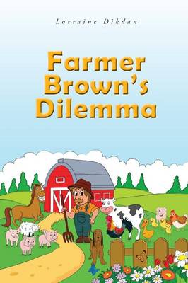 Farmer Brown's Dilemma by Lorraine Dikdan