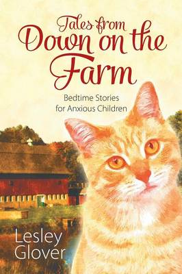 Tales from Down on the Farm Bedtime Stories for Anxious Children by Lesley Glover