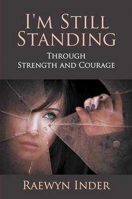 I'm Still Standing Through Strength and Courage by Raewyn Inder