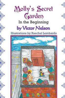 Molly's Secret Garden In the Beginning by Victor Nelson