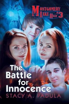 Montgomery Lake High #3 The Battle for Innocence by Stacy A Padula