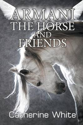 Armani the Horse and Friends by Catherine White