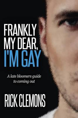 Frankly My Dear I'm Gay by Rick Clemons