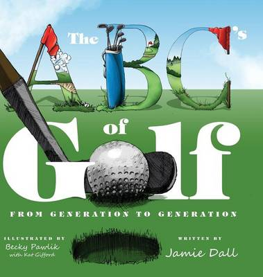 The ABC's of Golf From Generation to Generation by Jamie Dall
