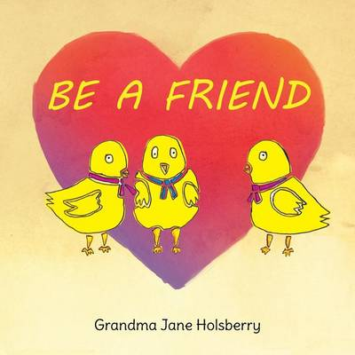 Be a Friend by Grandma Jane Holsberry