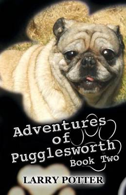 Adventures of Pugglesworth Book Two by Larry Potter