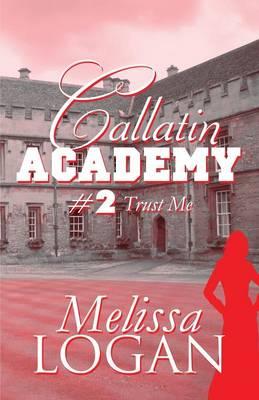 Callatin Academy #2 Trust Me by Melissa Logan