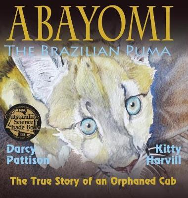 Abayomi, the Brazilian Puma The True Story of an Orphaned Cub by Darcy Pattison