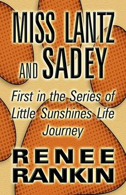 Miss Lantz and Sadey First in the Series of Little Sunshines Life Journey by Renee Rankin