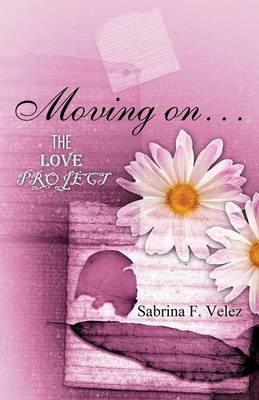 Moving On... The Love Project by Sabrina F Velez