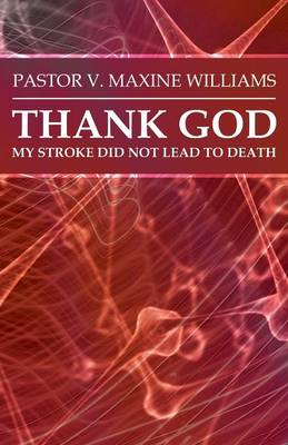 Thank God My Stroke Did Not Lead to Death by Pastor V Maxine Williams