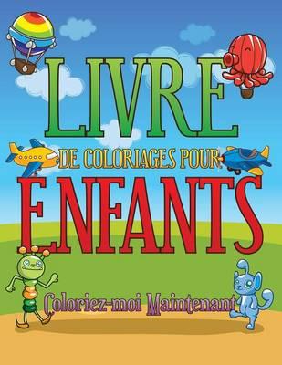 Livre de Coloriages Pour Enfants Coloriez-Moi Maintenant by Speedy Publishing LLC