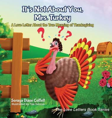 It's Not about You, Mrs. Turkey A Love Letter about the True Meaning of Thanksgiving by Soraya Diase Coffelt