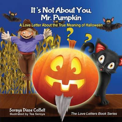 It's Not about You, Mr. Pumpkin A Love Letter about the True Meaning of Halloween by Soraya Diase Coffelt