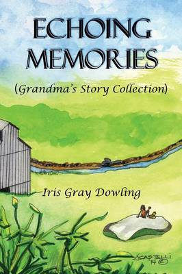 Echoing Memories Grandma's Story Collection by Iris Gray Dowling