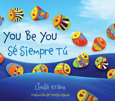 You be you/Se Siempre Tu by Linda Kranz