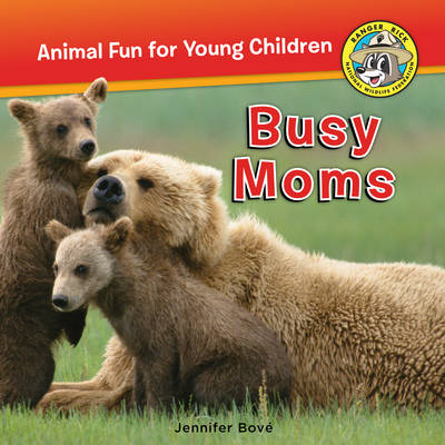 Ranger Rick Busy Moms by Jennifer Bove