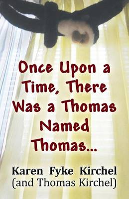 Once Upon a Time, There Was a Thomas Named Thomas... by Karen Fyke Kirchel, Thomas Kirchel, Karen Fyke Kirchel, Thomas Kirchel