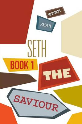 Seth the Saviour Book 1 by Samina Shah