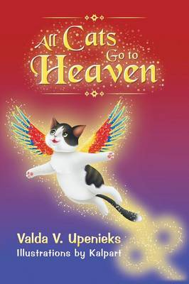 All Cats Go to Heaven by Valda V Upenieks