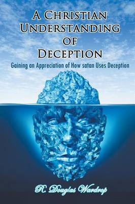 Christian Understanding of Deception by R. Douglas Wardrop