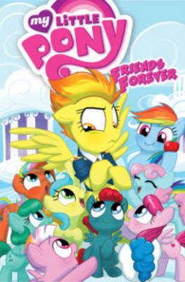My Little Pony Friends Forever by Ted Anderson, Tony Fleecs, Brenda Hickey, Agnes Garbowska