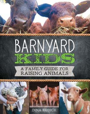 Barnyard Kids A Family Guide for Raising Animals by Dina Rudick