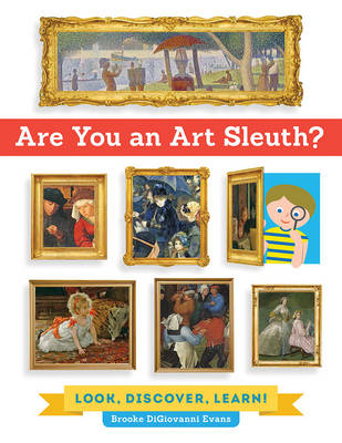 Are You an Art Sleuth? Look, Discover, Learn! by Brooke Digiovanni Evans