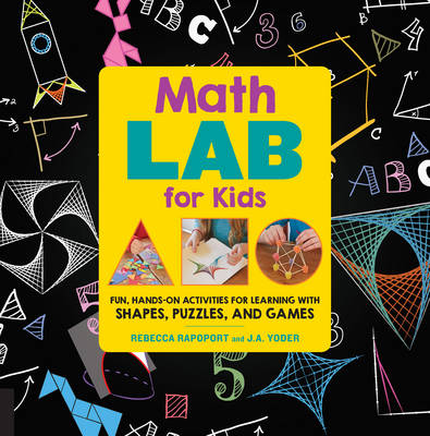Math Lab for Kids Fun, Hands-on Activities for Learning with Shapes, Puzzles, and Games by Rebecca Rapoport, J. A. Yoder