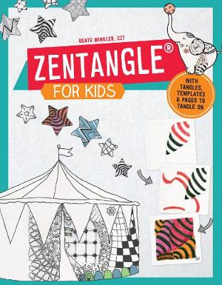 Zentangle for Kids With Tangles, Templates, and Pages to Tangle on by Beate Winkler
