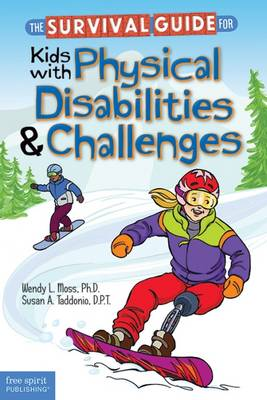 The Survival Guide for Kids with Physical Disabilities and Challenges by Wendy L. Moss, Susan A. Taddonio