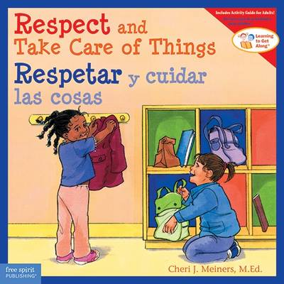 Respect and Take Care of Things / Respetar y Cuidar las Cosas by Cheri J. Meiners