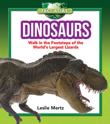Dinosaurs Walk in the Footsteps of the World's Largest Lizards by Leslie Mertz