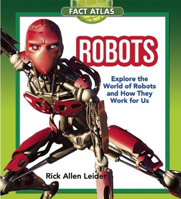 Robots Explore the World of Robots and How They Work for Us by Rick Allen Leider