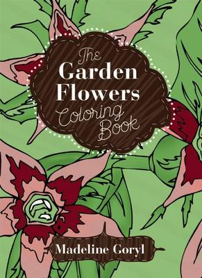 The Garden Flowers Coloring Book by Madeline Goryl