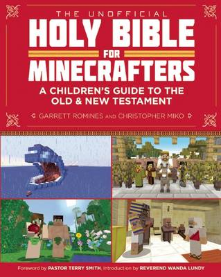 The Unofficial Holy Bible for Minecrafters A Children's Guide to the Old and New Testament by Christopher Miko, Garrett Romines, Terry A. Smith, Wanda M. Lundy