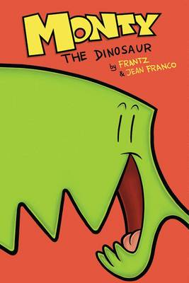 Monty the Dinosaur by Bob Frantz, Jean Franco