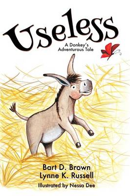 Useless A Donkey's Adventurous Tale by Lynne K Russell, Bart D Brown