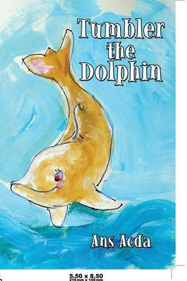 Tumbler the Dolphin by Ans Acda