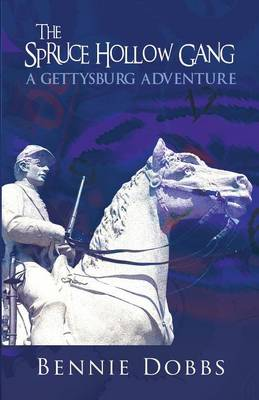 The Spruce Hollow Gang A Gettysburg Adventure by Bennie Dobbs