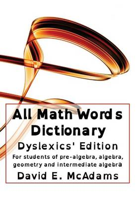 All Math Words Dictionary - Dyslexics' Edition by David E McAdams