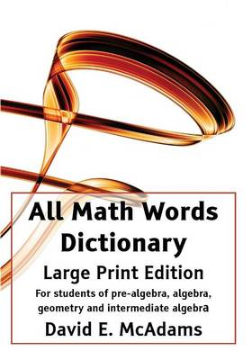 All Math Words Dictionary - Large Print Edition by David E McAdams