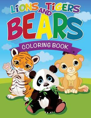 Lions, Tigers and Bears Coloring Book by Speedy Publishing LLC, Speedy Publishing LLC