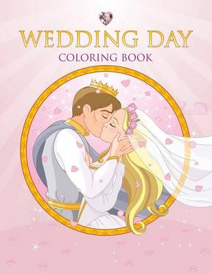 Wedding Day Coloring Book by Speedy Publishing LLC, Speedy Publishing LLC